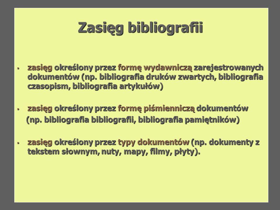 Zasięg bibliografii zasięg określony przez formę wydawniczą zarejestrowanych dokumentów (np. bibliografia druków zwartych, bibliografia czasopism, bib