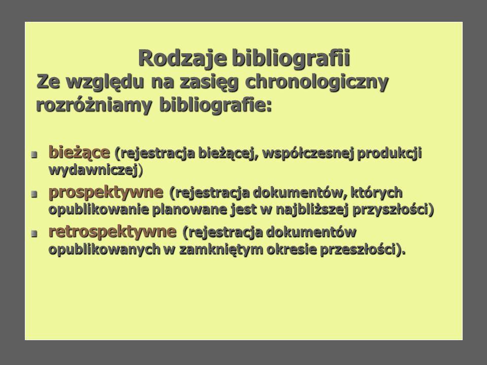 Rodzaje bibliografii Ze względu na zasięg chronologiczny Ze względu na zasięg chronologiczny rozróżniamy bibliografie: rozróżniamy bibliografie: bieżą
