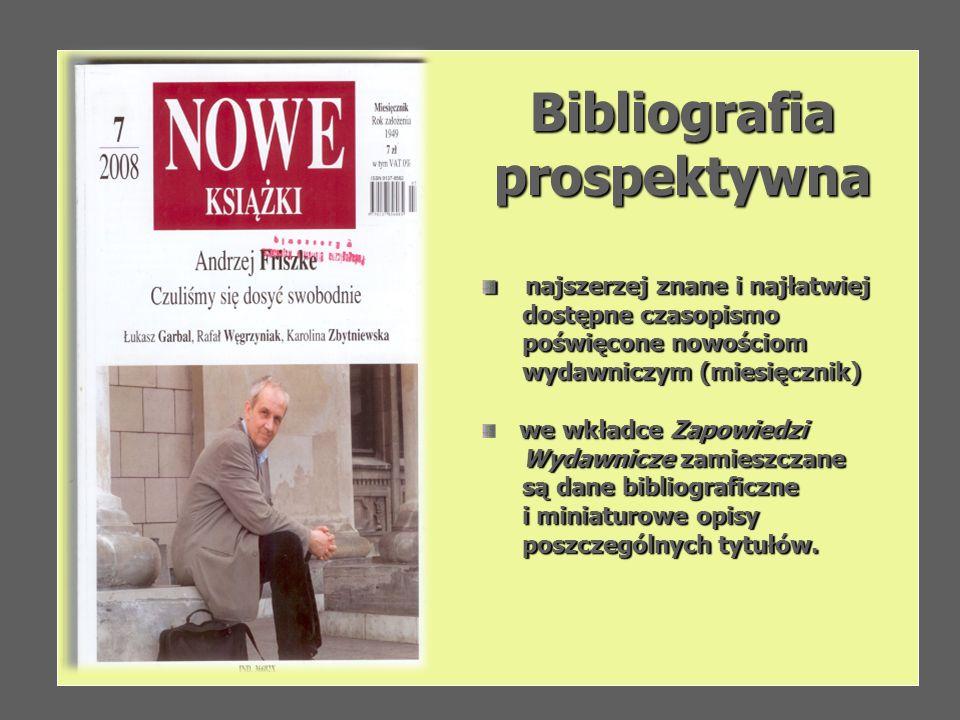 Bibliografiaprospektywna najszerzej znane i najłatwiej najszerzej znane i najłatwiej dostępne czasopismo dostępne czasopismo poświęcone nowościom pośw
