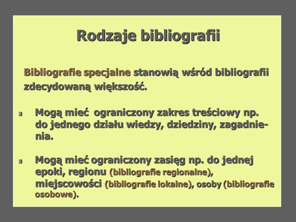 Rodzaje bibliografii Bibliografie specjalne stanowią wśród bibliografii Bibliografie specjalne stanowią wśród bibliografii zdecydowaną większość. zdec