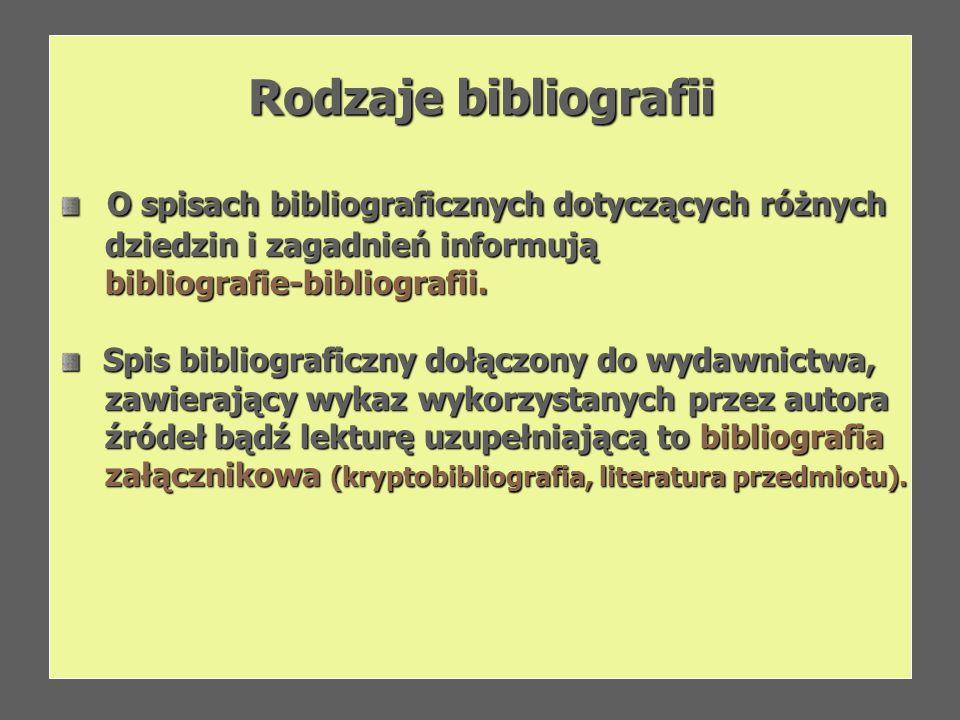 Rodzaje bibliografii O spisach bibliograficznych dotyczących różnych O spisach bibliograficznych dotyczących różnych dziedzin i zagadnień informują dz