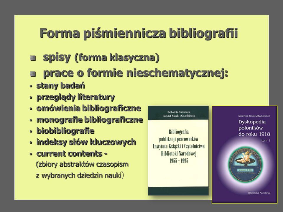 Forma piśmiennicza bibliografii spisy (forma klasyczna) spisy (forma klasyczna) prace o formie nieschematycznej: prace o formie nieschematycznej: stan