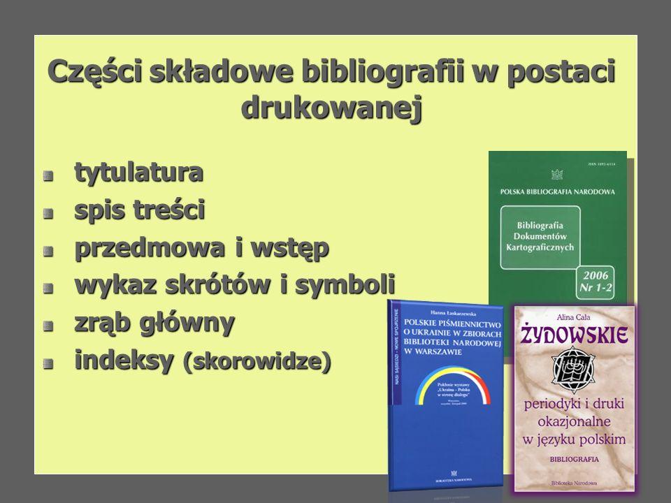 Części składowe bibliografii w postaci drukowanej tytulatura tytulatura spis treści spis treści przedmowa i wstęp przedmowa i wstęp wykaz skrótów i sy