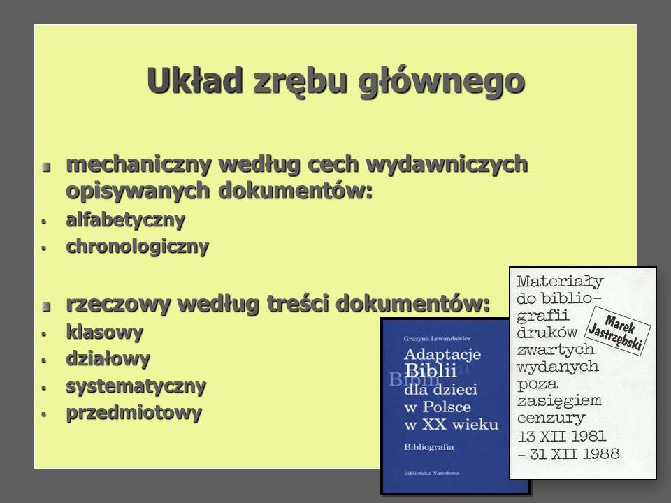 Układ zrębu głównego mechaniczny według cech wydawniczych opisywanych dokumentów: alfabetyczny alfabetyczny chronologiczny chronologiczny rzeczowy wed