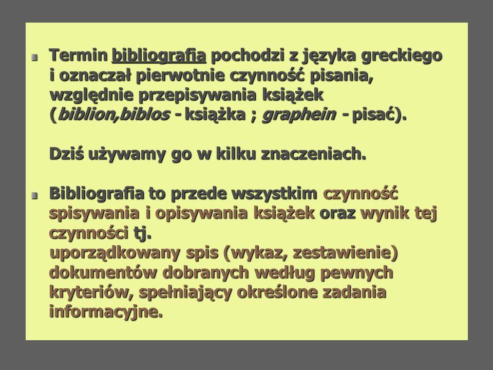 Termin bibliografia pochodzi z języka greckiego i oznaczał pierwotnie czynność pisania, i oznaczał pierwotnie czynność pisania, względnie przepisywani
