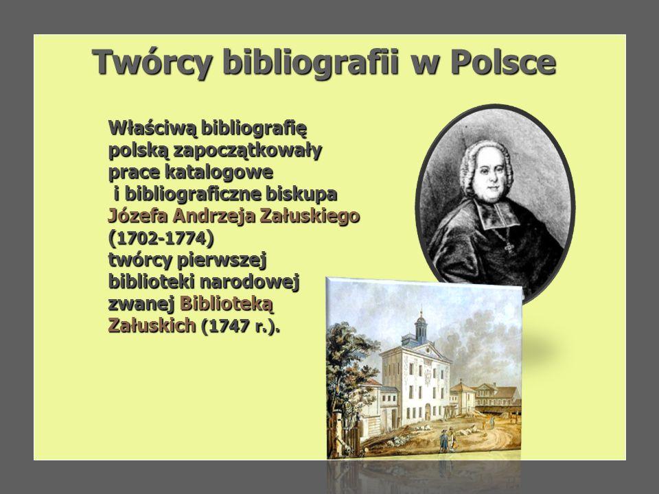 Twórcy bibliografii w Polsce Twórcy bibliografii w Polsce Właściwą bibliografię polską zapoczątkowały prace katalogowe i bibliograficzne biskupa Józef