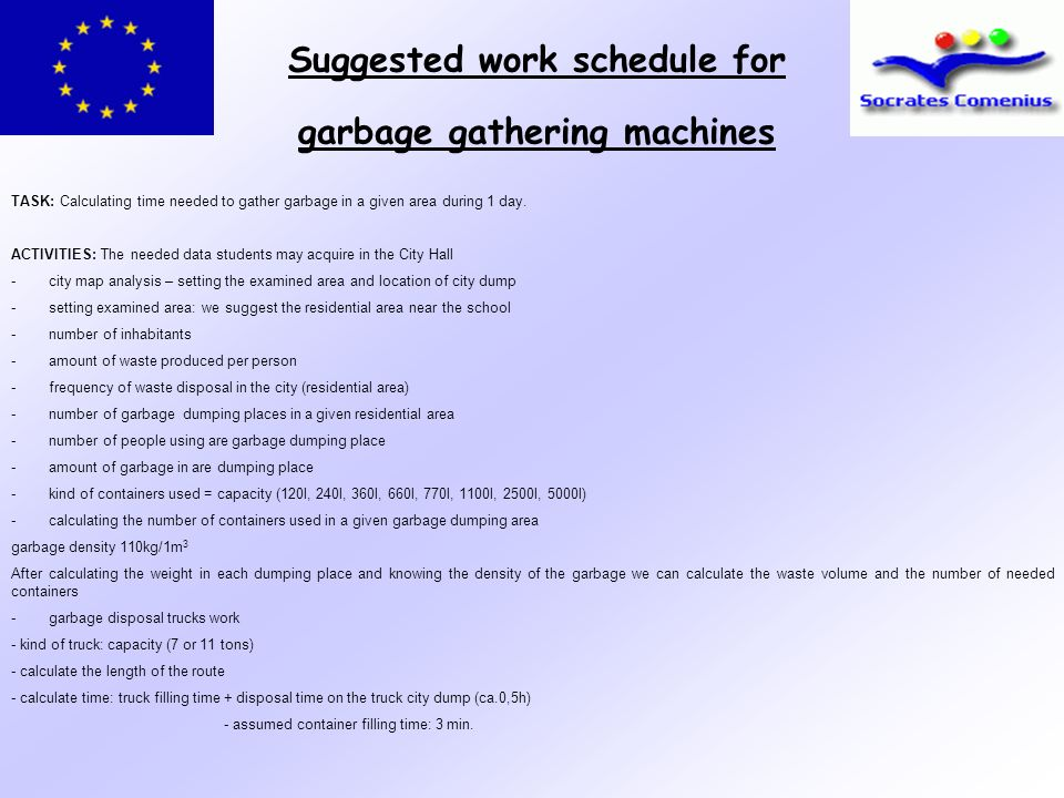 Suggested work schedule for garbage gathering machines TASK: Calculating time needed to gather garbage in a given area during 1 day. ACTIVITIES: The n
