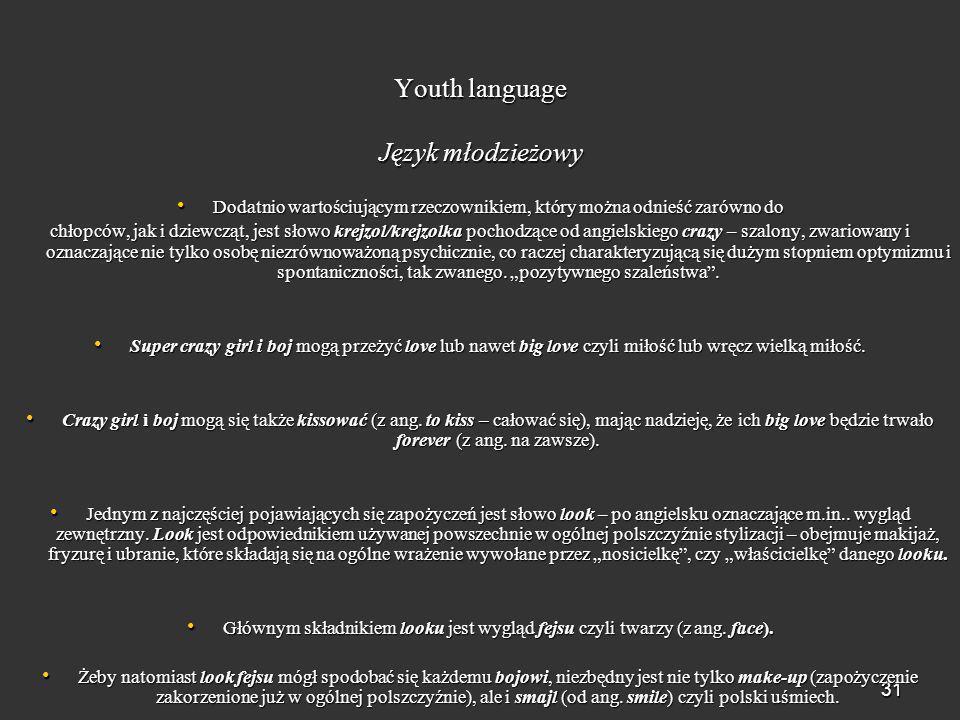 31 Youth language Język młodzieżowy Dodatnio wartościującym rzeczownikiem, który można odnieść zarówno do Dodatnio wartościującym rzeczownikiem, który