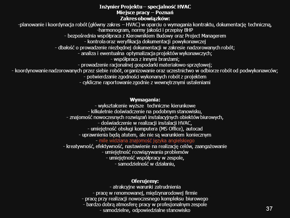 37 Inżynier Projektu – specjalność HVAC Miejsce pracy – Poznań Zakres obowiązków: -planowanie i koordynacja robót (główny zakres – HVAC) w oparciu o w