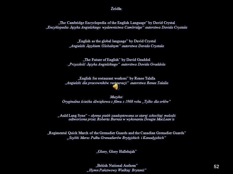 52Żródła: The Cambridge Encyclopedia of the English Language by David Crystal Encyklopedia Języka Angielskiego wydawnictwa Cambridge autorstwa Davida