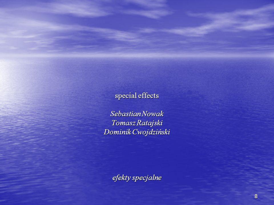 8 special effects Sebastian Nowak Tomasz Ratajski Dominik Cwojdziński efekty specjalne