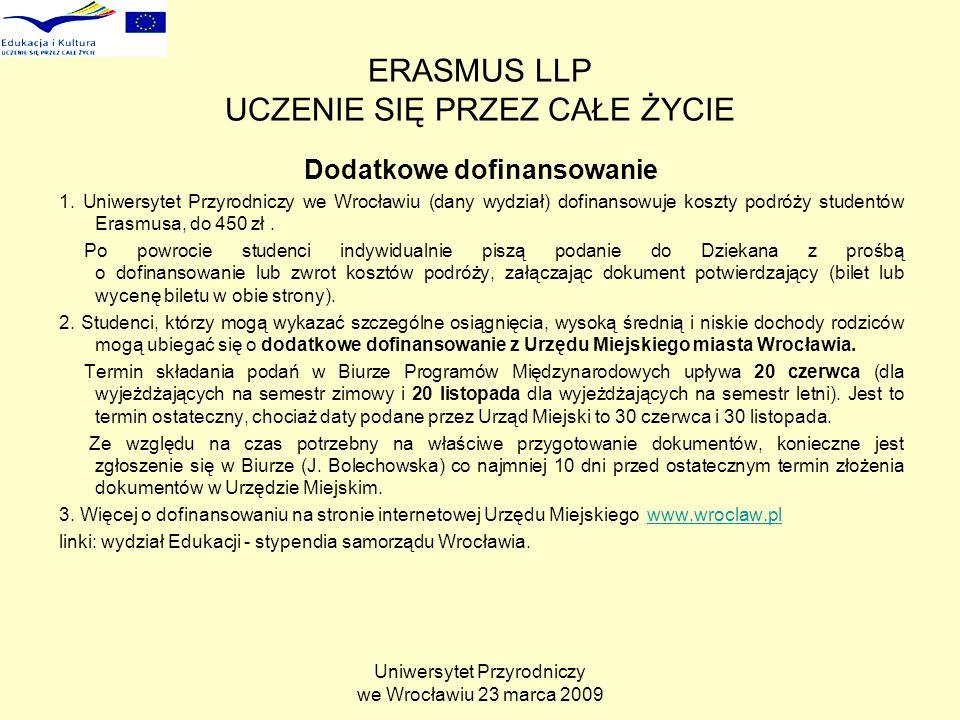 Uniwersytet Przyrodniczy we Wrocławiu 23 marca 2009 ERASMUS LLP UCZENIE SIĘ PRZEZ CAŁE ŻYCIE Dodatkowe dofinansowanie 1.