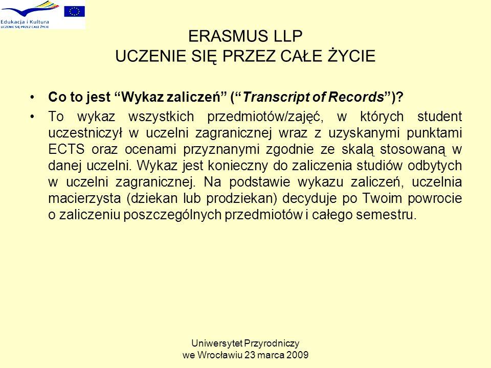 Uniwersytet Przyrodniczy we Wrocławiu 23 marca 2009 ERASMUS LLP UCZENIE SIĘ PRZEZ CAŁE ŻYCIE Co to jest Wykaz zaliczeń (Transcript of Records).