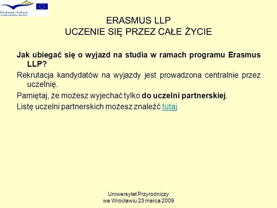 Uniwersytet Przyrodniczy we Wrocławiu 23 marca 2009 ERASMUS LLP UCZENIE SIĘ PRZEZ CAŁE ŻYCIE Jak ubiegać się o wyjazd na studia w ramach programu Erasmus LLP.