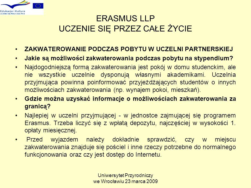 Uniwersytet Przyrodniczy we Wrocławiu 23 marca 2009 ERASMUS LLP UCZENIE SIĘ PRZEZ CAŁE ŻYCIE ZAKWATEROWANIE PODCZAS POBYTU W UCZELNI PARTNERSKIEJ Jakie są możliwości zakwaterowania podczas pobytu na stypendium.