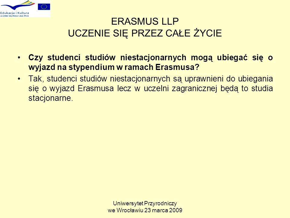 Uniwersytet Przyrodniczy we Wrocławiu 23 marca 2009 ERASMUS LLP UCZENIE SIĘ PRZEZ CAŁE ŻYCIE Czy studenci studiów niestacjonarnych mogą ubiegać się o wyjazd na stypendium w ramach Erasmusa.