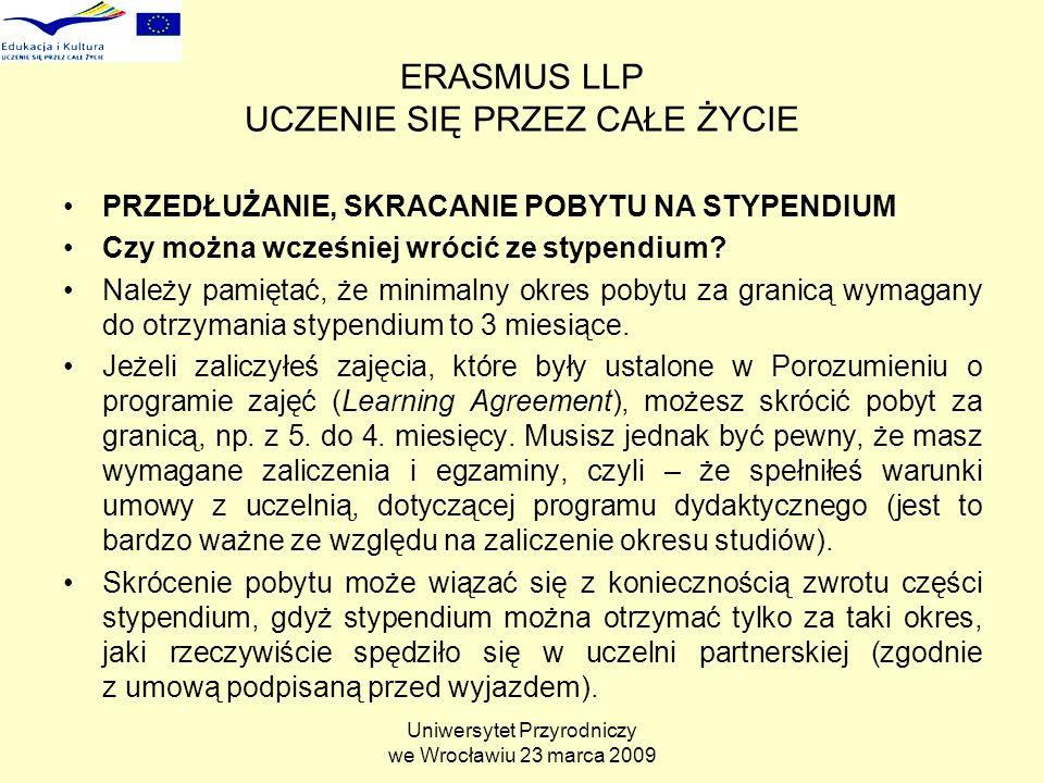Uniwersytet Przyrodniczy we Wrocławiu 23 marca 2009 ERASMUS LLP UCZENIE SIĘ PRZEZ CAŁE ŻYCIE PRZEDŁUŻANIE, SKRACANIE POBYTU NA STYPENDIUM Czy można wcześniej wrócić ze stypendium.
