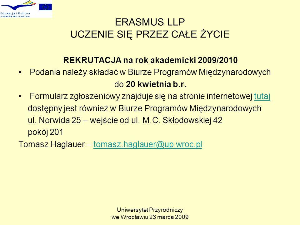 Uniwersytet Przyrodniczy we Wrocławiu 23 marca 2009 ERASMUS LLP UCZENIE SIĘ PRZEZ CAŁE ŻYCIE REKRUTACJA na rok akademicki 2009/2010 Podania należy składać w Biurze Programów Międzynarodowych do 20 kwietnia b.r.