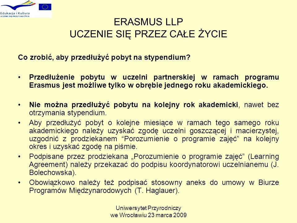Uniwersytet Przyrodniczy we Wrocławiu 23 marca 2009 ERASMUS LLP UCZENIE SIĘ PRZEZ CAŁE ŻYCIE Co zrobić, aby przedłużyć pobyt na stypendium.