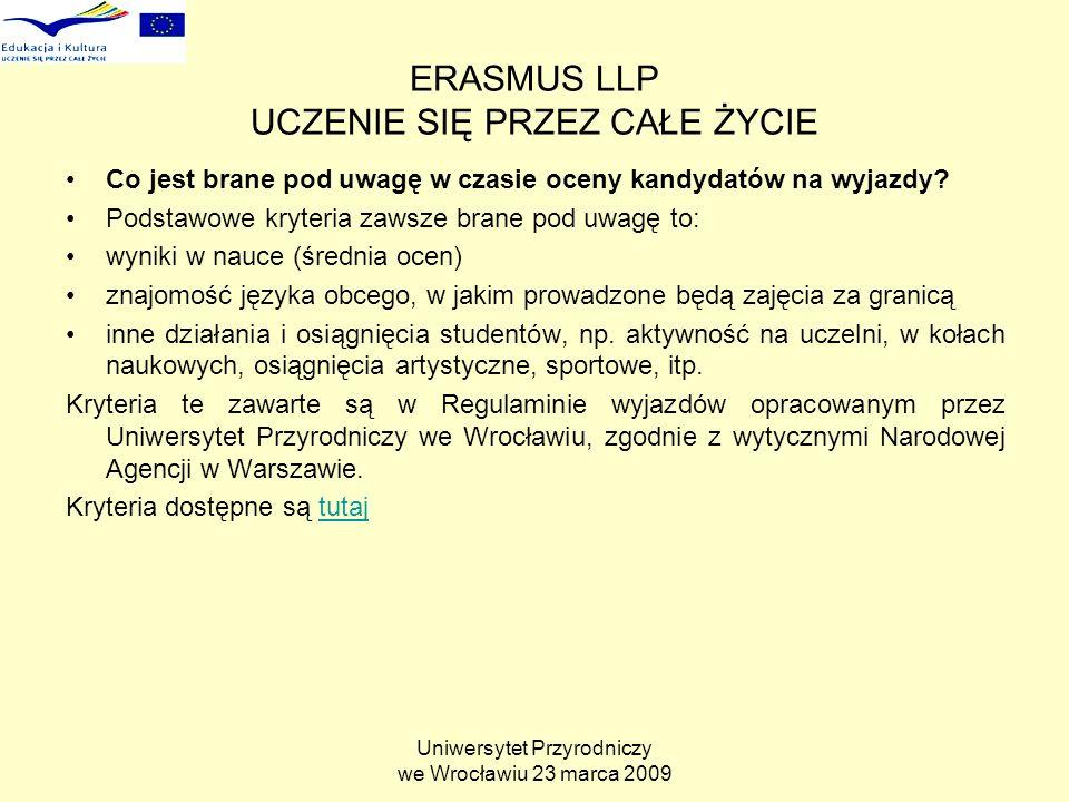 Uniwersytet Przyrodniczy we Wrocławiu 23 marca 2009 ERASMUS LLP UCZENIE SIĘ PRZEZ CAŁE ŻYCIE Co jest brane pod uwagę w czasie oceny kandydatów na wyjazdy.