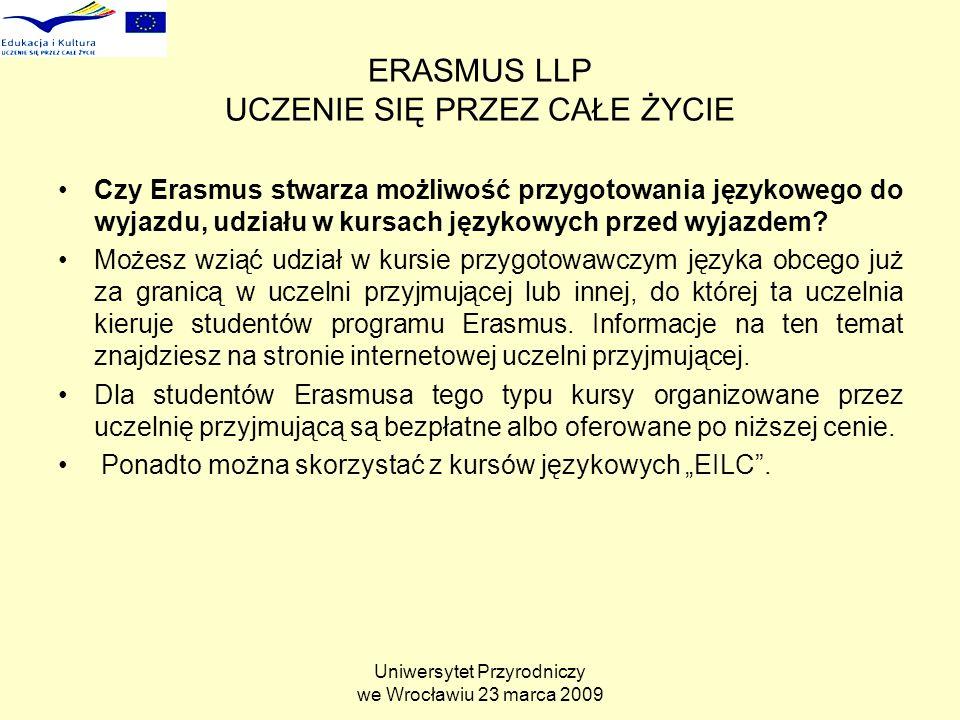 Uniwersytet Przyrodniczy we Wrocławiu 23 marca 2009 ERASMUS LLP UCZENIE SIĘ PRZEZ CAŁE ŻYCIE Czy Erasmus stwarza możliwość przygotowania językowego do wyjazdu, udziału w kursach językowych przed wyjazdem.