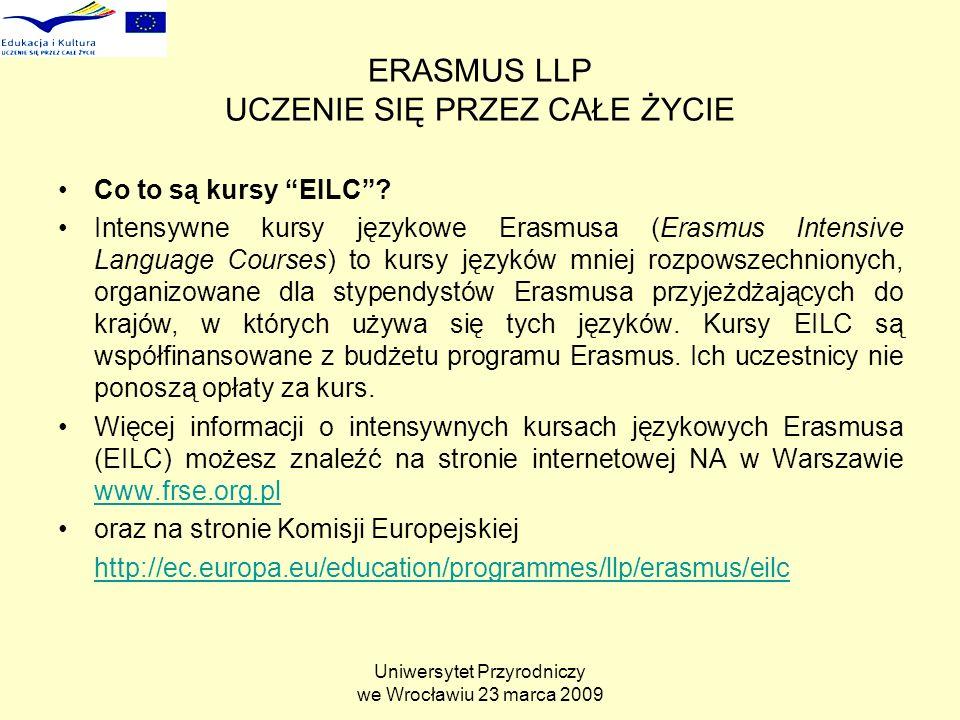 Uniwersytet Przyrodniczy we Wrocławiu 23 marca 2009 ERASMUS LLP UCZENIE SIĘ PRZEZ CAŁE ŻYCIE Co to są kursy EILC.