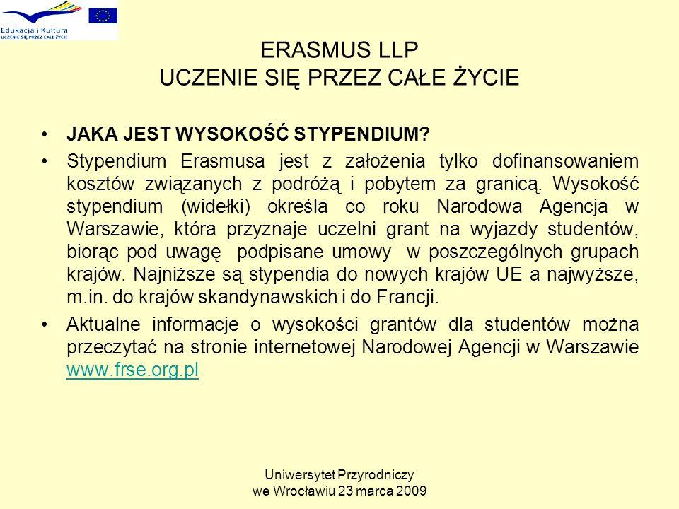 Uniwersytet Przyrodniczy we Wrocławiu 23 marca 2009 ERASMUS LLP UCZENIE SIĘ PRZEZ CAŁE ŻYCIE JAKA JEST WYSOKOŚĆ STYPENDIUM.