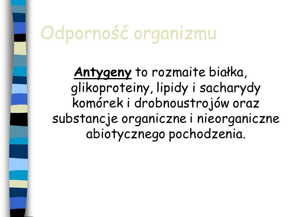 Odporność organizmu Antygeny to rozmaite białka, glikoproteiny, lipidy i sacharydy komórek i drobnoustrojów oraz substancje organiczne i nieorganiczne