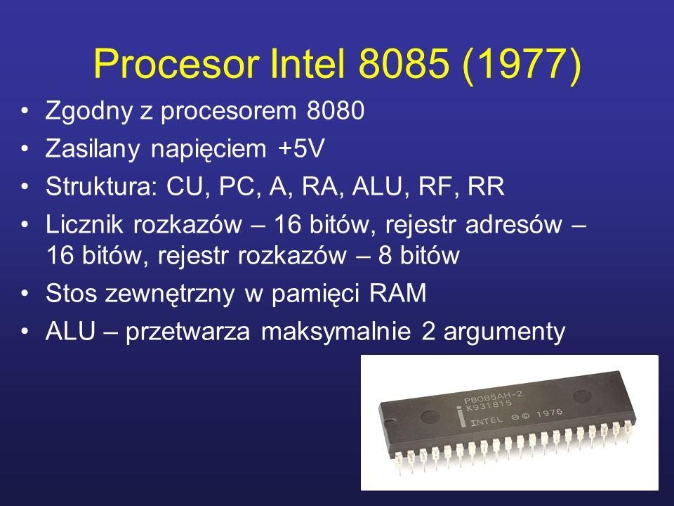 Procesor Intel 8085 (1977) Zgodny z procesorem 8080 Zasilany napięciem +5V Struktura: CU, PC, A, RA, ALU, RF, RR Licznik rozkazów – 16 bitów, rejestr