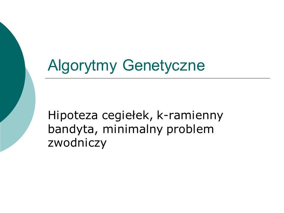 Algorytmy Genetyczne Hipoteza cegiełek, k-ramienny bandyta, minimalny problem zwodniczy