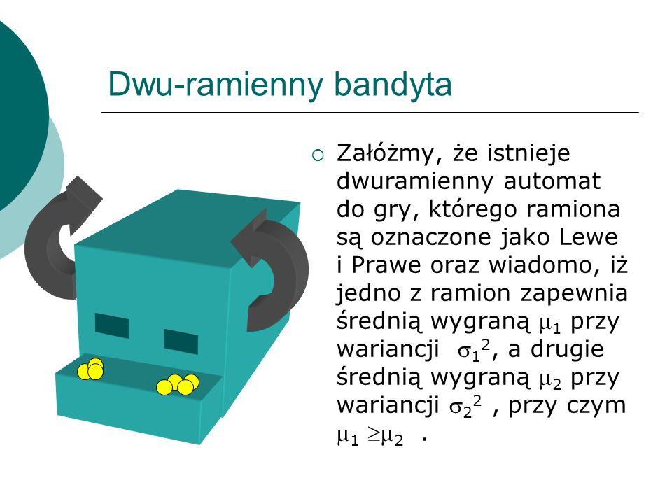 Dwu-ramienny bandyta Załóżmy, że istnieje dwuramienny automat do gry, którego ramiona są oznaczone jako Lewe i Prawe oraz wiadomo, iż jedno z ramion z