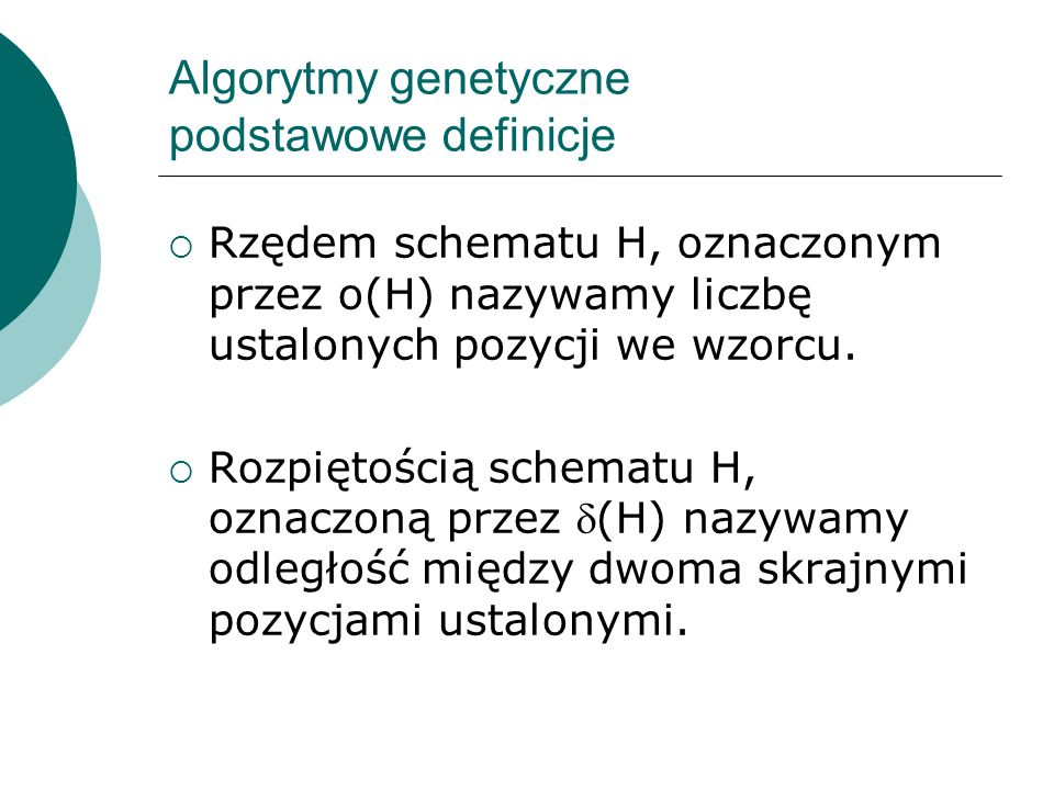 Algorytmy genetyczne podstawowe definicje Rzędem schematu H, oznaczonym przez o(H) nazywamy liczbę ustalonych pozycji we wzorcu. Rozpiętością schematu