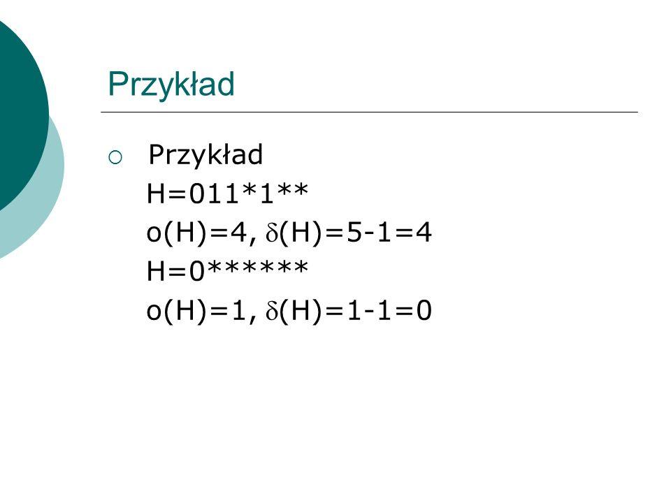 Przykład H=011*1** o(H)=4, (H)=5-1=4 H=0****** o(H)=1, (H)=1-1=0