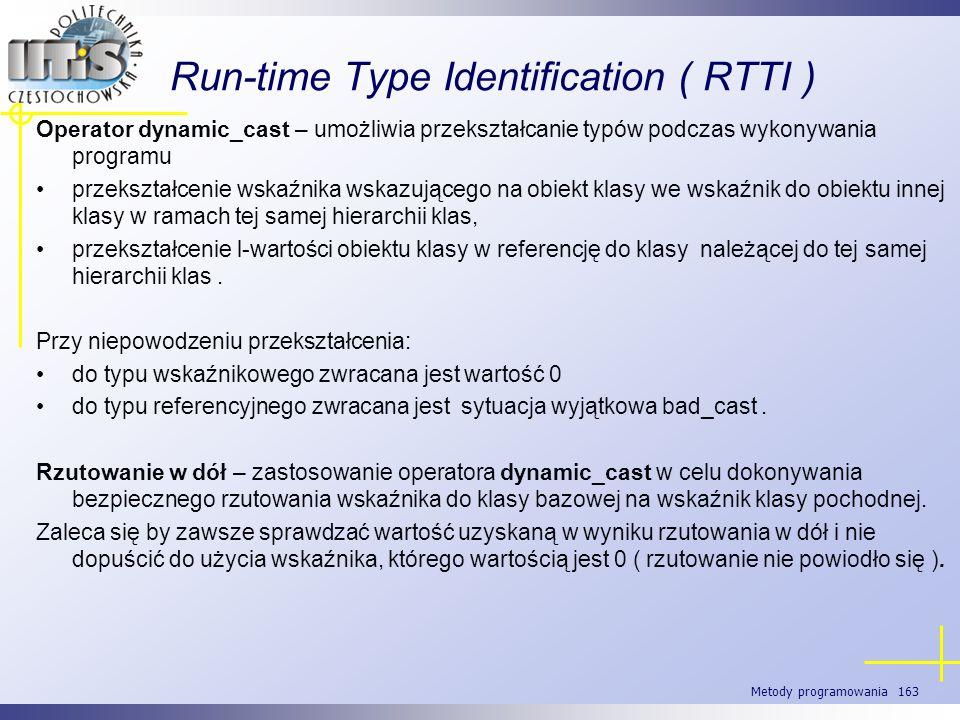Metody programowania 163 Run-time Type Identification ( RTTI ) Operator dynamic_cast – umożliwia przekształcanie typów podczas wykonywania programu pr