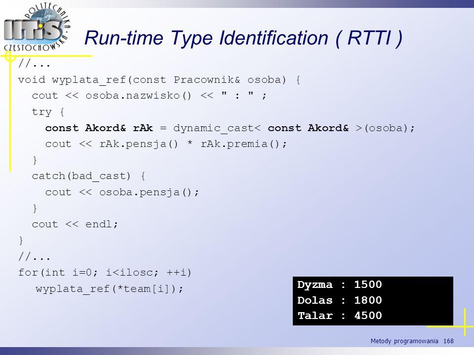 Metody programowania 168 Run-time Type Identification ( RTTI ) //... void wyplata_ref(const Pracownik& osoba) { cout << osoba.nazwisko() <<
