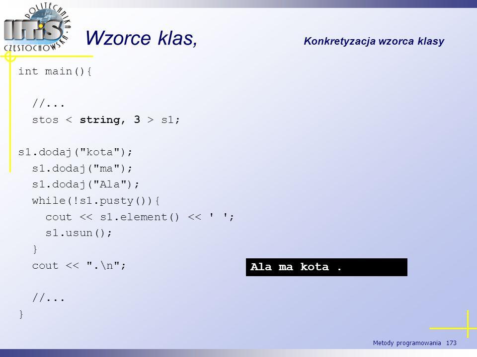 Metody programowania 173 Wzorce klas, Konkretyzacja wzorca klasy int main(){ //... stos s1; s1.dodaj(