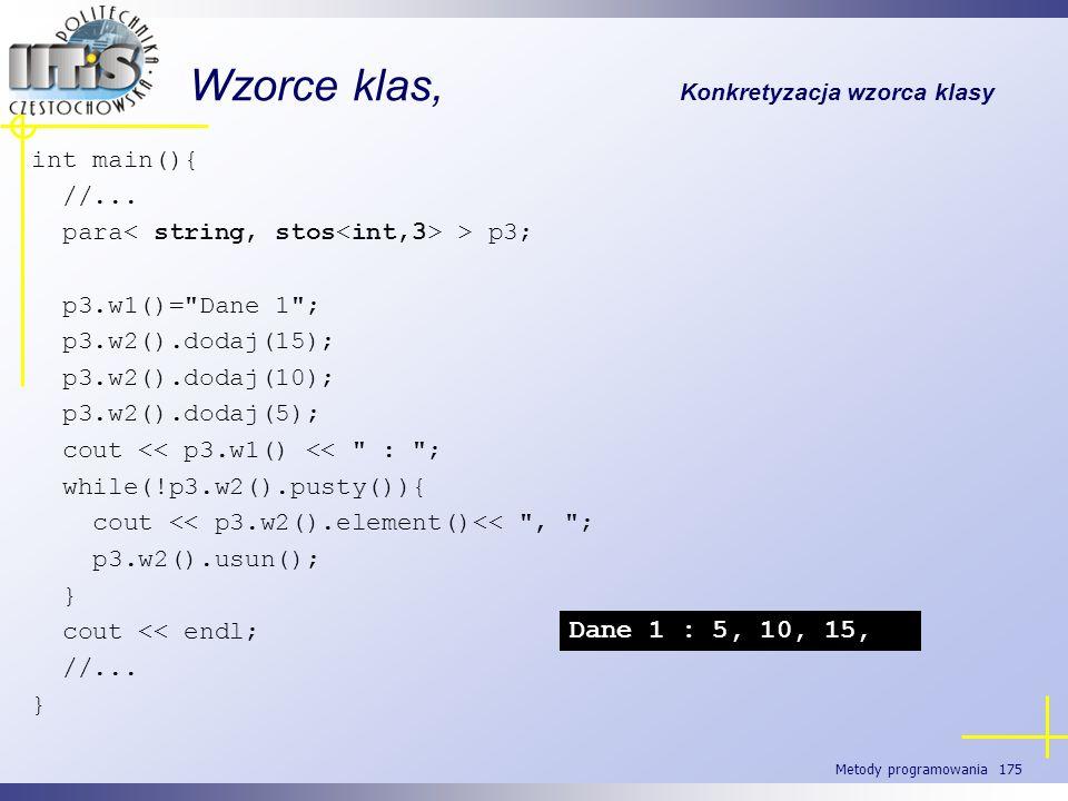 Metody programowania 175 Wzorce klas, Konkretyzacja wzorca klasy int main(){ //... para > p3; p3.w1()=