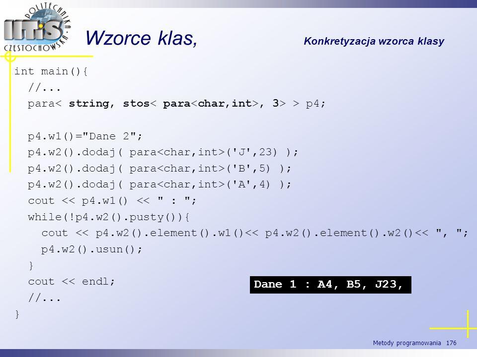 Metody programowania 176 Wzorce klas, Konkretyzacja wzorca klasy int main(){ //... para, 3> > p4; p4.w1()=