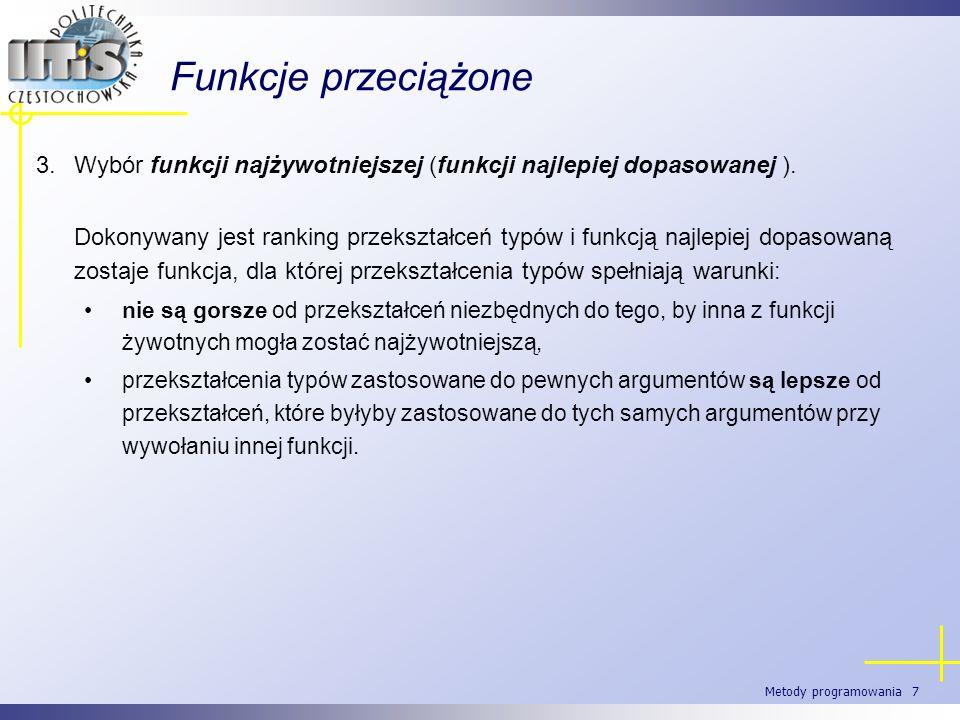 Metody programowania 7 Funkcje przeciążone 3.Wybór funkcji najżywotniejszej (funkcji najlepiej dopasowanej ). Dokonywany jest ranking przekształceń ty