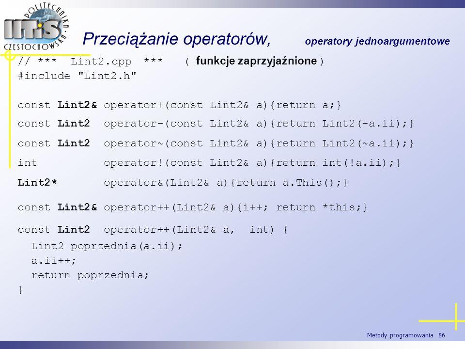 Metody programowania 86 Przeciążanie operatorów, operatory jednoargumentowe // *** Lint2.cpp *** ( funkcje zaprzyjaźnione ) #include