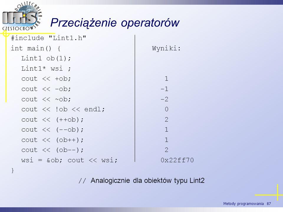 Metody programowania 87 Przeciążenie operatorów #include