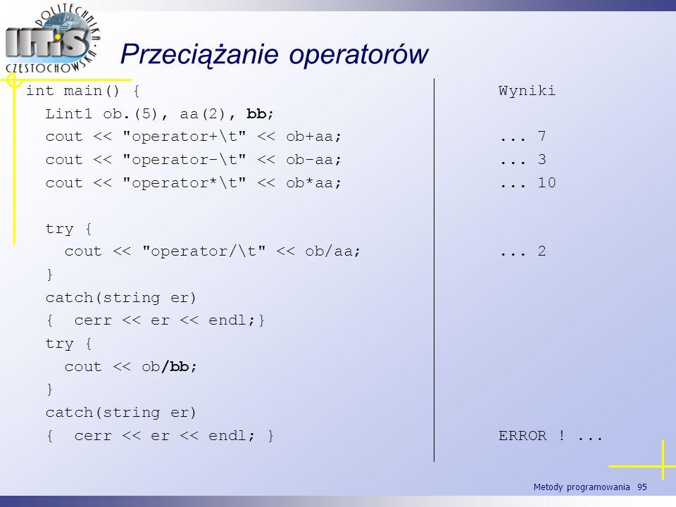 Metody programowania 95 Przeciążanie operatorów int main() {Wyniki Lint1 ob.(5), aa(2), bb; cout <<
