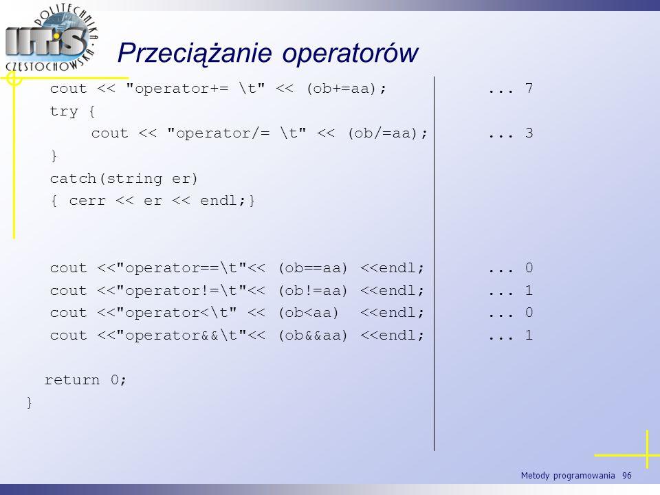Metody programowania 96 Przeciążanie operatorów cout <<