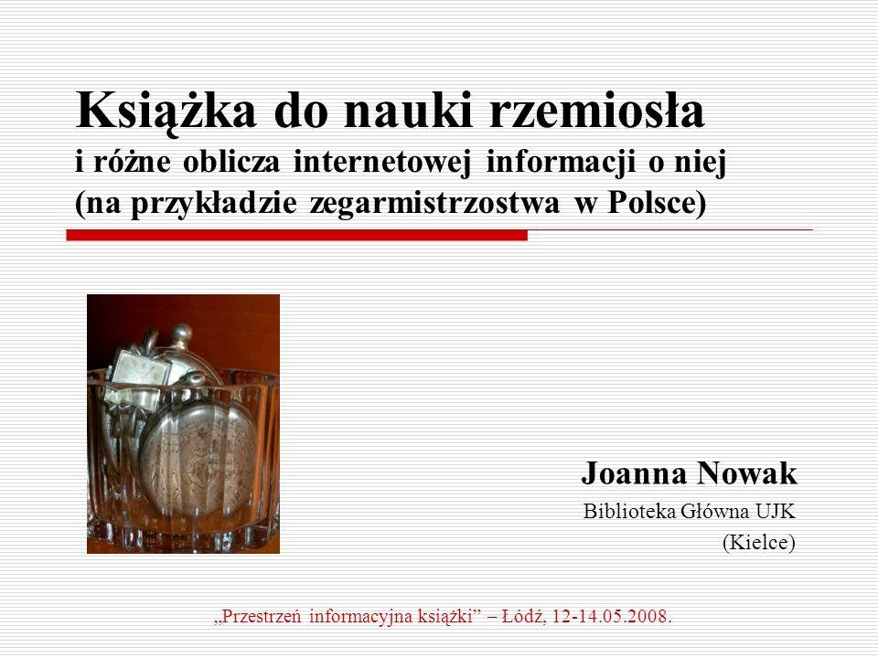 Książka do nauki rzemiosła i różne oblicza internetowej informacji o niej (na przykładzie zegarmistrzostwa w Polsce) Joanna Nowak Biblioteka Główna UJ