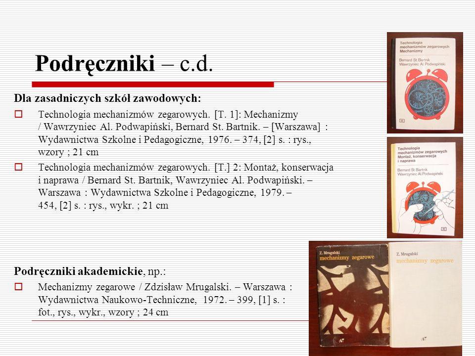 Podręczniki – c.d. Dla zasadniczych szkół zawodowych: Technologia mechanizmów zegarowych. [T. 1]: Mechanizmy / Wawrzyniec Al. Podwapiński, Bernard St.