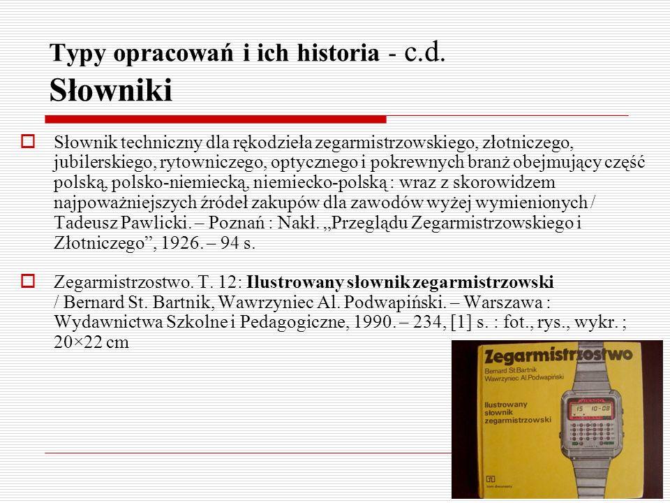 Typy opracowań i ich historia - c.d. Słowniki Słownik techniczny dla rękodzieła zegarmistrzowskiego, złotniczego, jubilerskiego, rytowniczego, optyczn