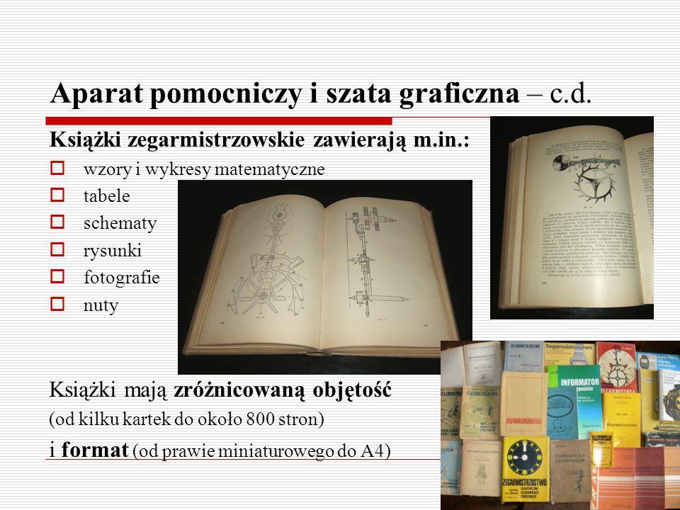 Aparat pomocniczy i szata graficzna – c.d. Książki zegarmistrzowskie zawierają m.in.: wzory i wykresy matematyczne tabele schematy rysunki fotografie