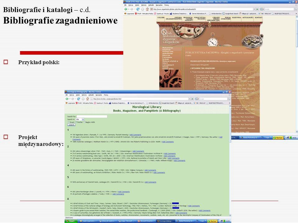 Bibliografie i katalogi – c.d. Bibliografie zagadnieniowe Przykład polski: Projekt międzynarodowy: