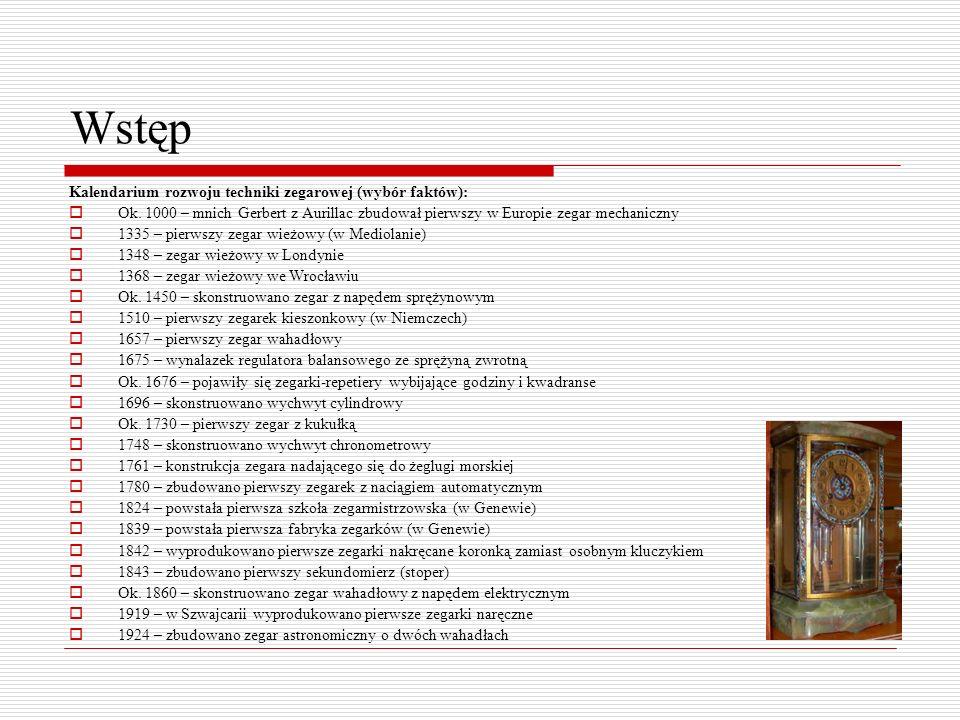 Wstęp Kalendarium rozwoju techniki zegarowej (wybór faktów): Ok. 1000 – mnich Gerbert z Aurillac zbudował pierwszy w Europie zegar mechaniczny 1335 –