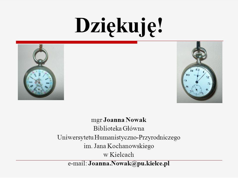 Dziękuję! mgr Joanna Nowak Biblioteka Główna Uniwersytetu Humanistyczno-Przyrodniczego im. Jana Kochanowskiego w Kielcach e-mail: Joanna.Nowak@pu.kiel